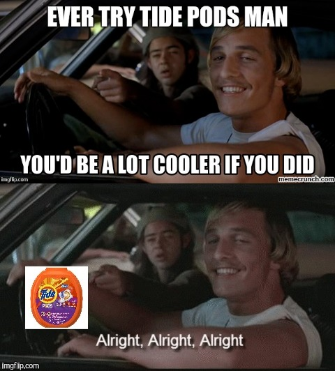 All right tide pods | image tagged in tide pods,tide | made w/ Imgflip meme maker