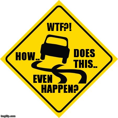 Impossible Skids Ahead | WTF?! HAPPEN? HOW.. DOES THIS.. EVEN | image tagged in wtf,meme,funny,road sign | made w/ Imgflip meme maker