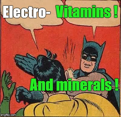 Batman Slapping Robin Meme | Electro- Vitamins ! And minerals ! | image tagged in memes,batman slapping robin | made w/ Imgflip meme maker