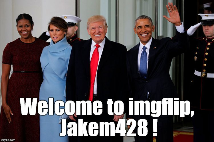 POTUS and POTUS-Elect | Welcome to imgflip, Jakem428 ! | image tagged in potus and potus-elect | made w/ Imgflip meme maker