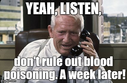 Tracy | YEAH, LISTEN, don't rule out blood poisoning. A week later! | image tagged in tracy | made w/ Imgflip meme maker