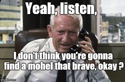 Tracy | Yeah, listen, I don't think you're gonna find a mohel that brave, okay ? | image tagged in tracy | made w/ Imgflip meme maker
