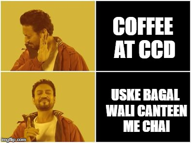 COFFEE AT CCD USKE BAGAL WALI CANTEEN ME CHAI | image tagged in irfan khan drake no drake | made w/ Imgflip meme maker