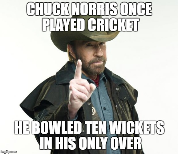 The Ashes | CHUCK NORRIS ONCE PLAYED CRICKET HE BOWLED TEN WICKETS IN HIS ONLY OVER | image tagged in memes,chuck norris finger,chuck norris,meanwhile in australia,dank memes,funny | made w/ Imgflip meme maker