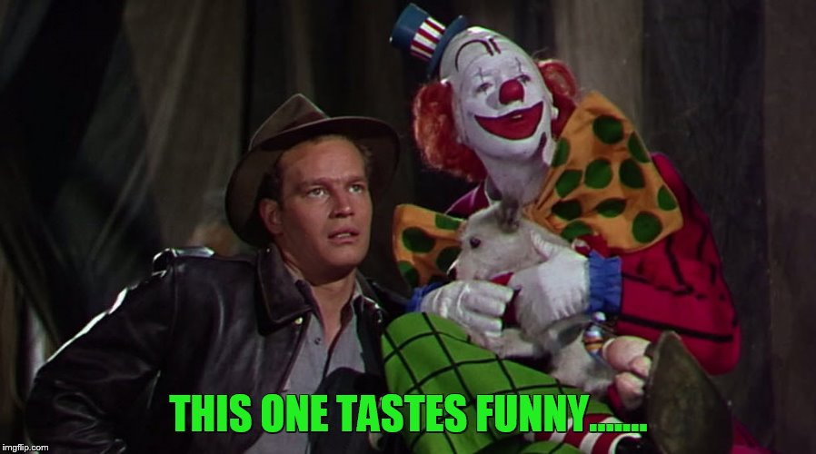 THIS ONE TASTES FUNNY....... | made w/ Imgflip meme maker