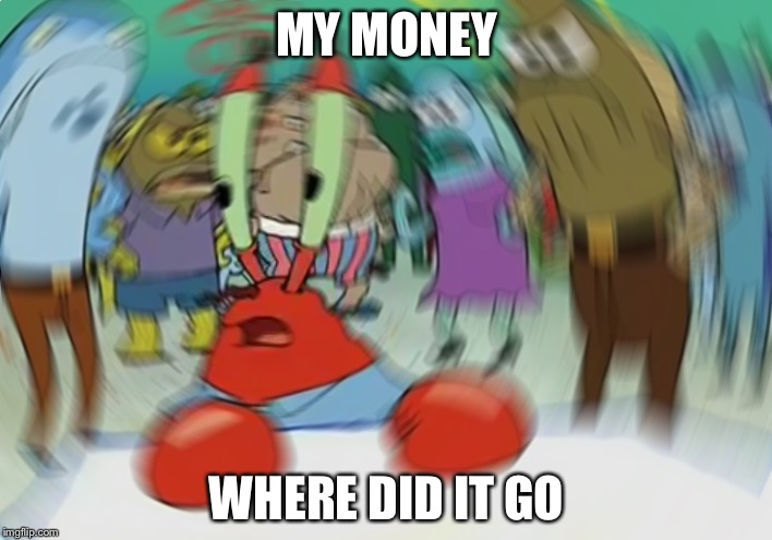Mr Krabs Blur Meme | MY MONEY WHERE DID IT GO | image tagged in memes,mr krabs blur meme | made w/ Imgflip meme maker