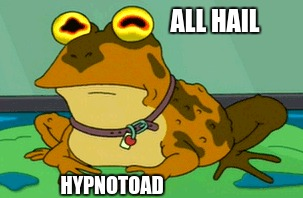HYPNOTOAD 2018 | ALL HAIL HYPNOTOAD | image tagged in hypnotoad | made w/ Imgflip meme maker