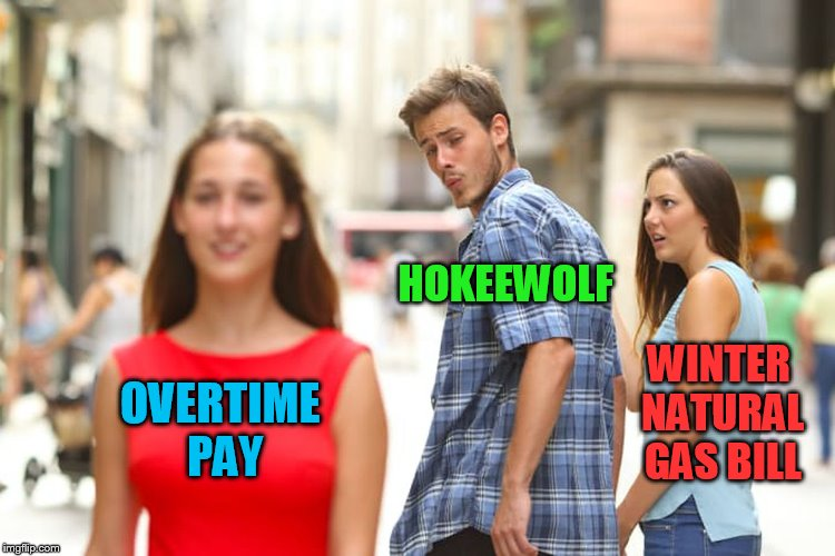 Distracted Boyfriend Meme | OVERTIME PAY HOKEEWOLF WINTER NATURAL GAS BILL | image tagged in memes,distracted boyfriend | made w/ Imgflip meme maker