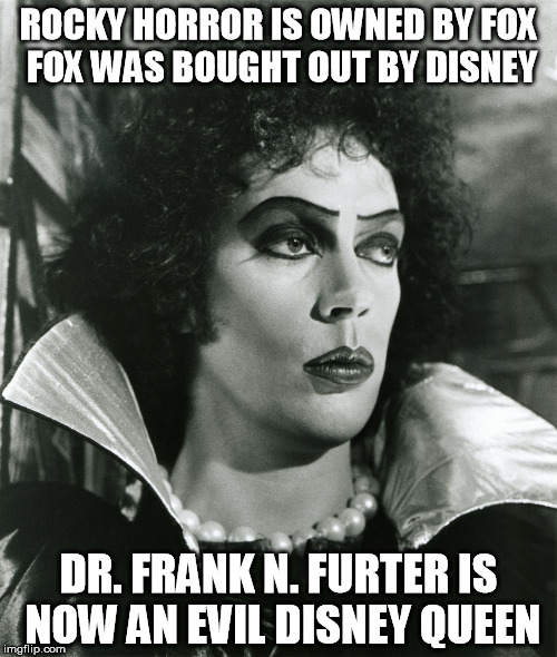 Rocky Horror's Frank N. Furter is now an evil Disney Queen! | ROCKY HORROR IS OWNED BY FOX FOX WAS BOUGHT OUT BY DISNEY DR. FRANK N. FURTER IS NOW AN EVIL DISNEY QUEEN | image tagged in disney,rocky horror,fox,queen | made w/ Imgflip meme maker