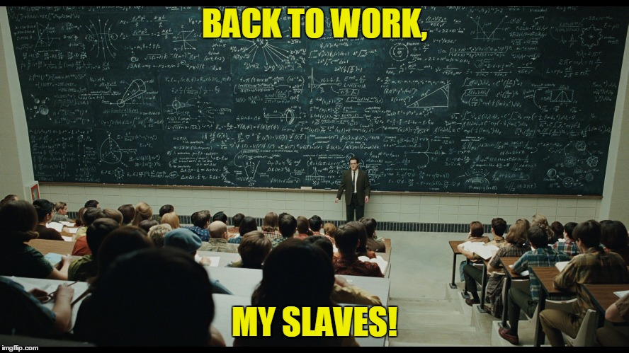 BACK TO WORK, MY SLAVES! | made w/ Imgflip meme maker