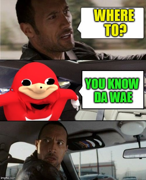 WHERE TO? YOU KNOW DA WAE | made w/ Imgflip meme maker