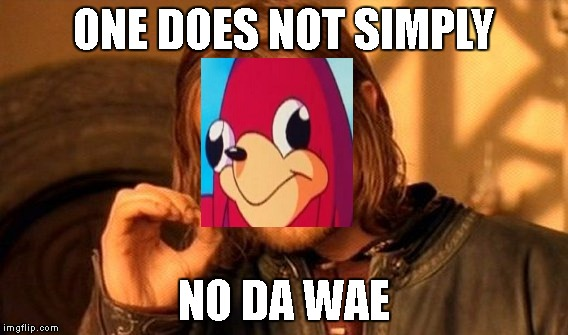 One Does Not Simply Meme | ONE DOES NOT SIMPLY NO DA WAE | image tagged in memes,one does not simply | made w/ Imgflip meme maker