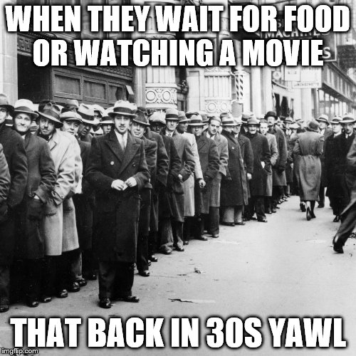 WHEN THEY WAIT FOR FOOD OR WATCHING A MOVIE THAT BACK IN 30S YAWL | image tagged in 1930s line up | made w/ Imgflip meme maker