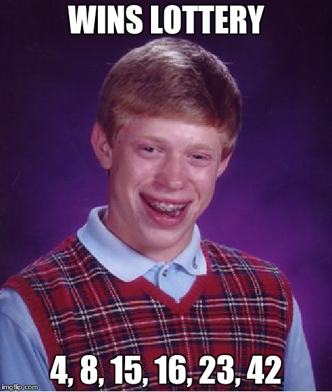 Only LOST fans will get this | WINS LOTTERY 4, 8, 15, 16, 23, 42 | image tagged in memes,bad luck brian,lost,lottery,numbers | made w/ Imgflip meme maker