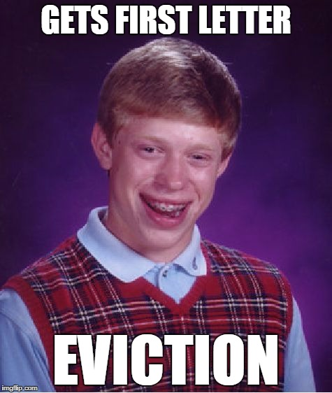 Bad Luck Brian Meme | GETS FIRST LETTER EVICTION | image tagged in memes,bad luck brian | made w/ Imgflip meme maker