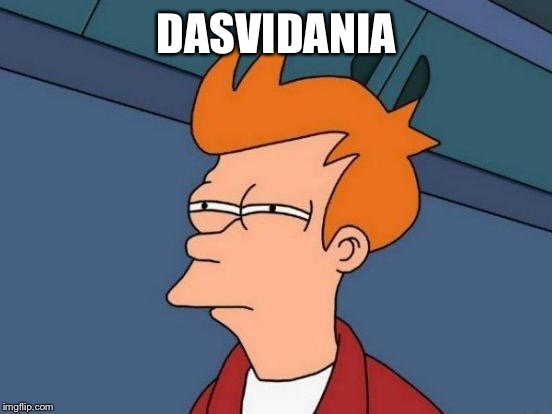 Fry Mirrored | DASVIDANIA | image tagged in fry mirrored | made w/ Imgflip meme maker