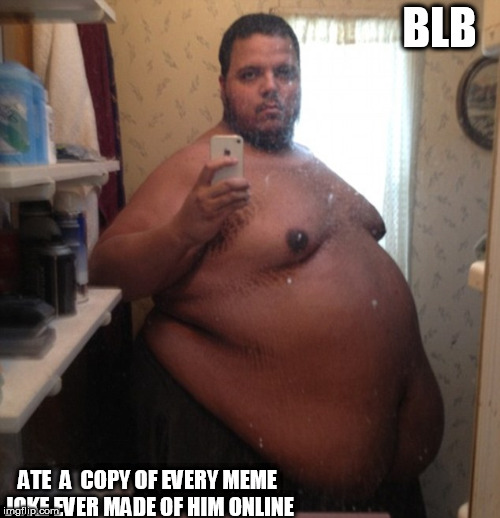 BLB ATE  A  COPY OF EVERY MEME JOKE EVER MADE OF HIM ONLINE | made w/ Imgflip meme maker