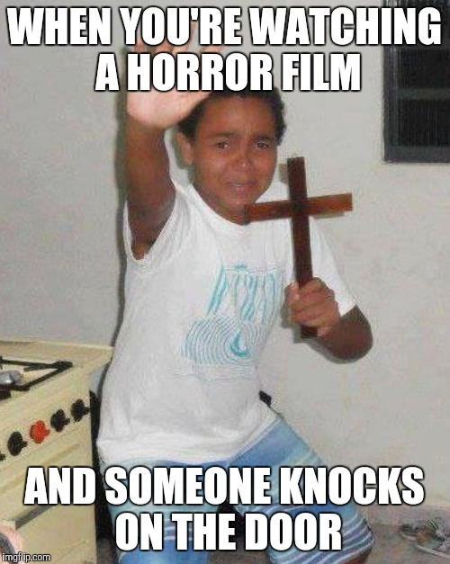 WHEN YOU'RE WATCHING A HORROR FILM AND SOMEONE KNOCKS ON THE DOOR | made w/ Imgflip meme maker