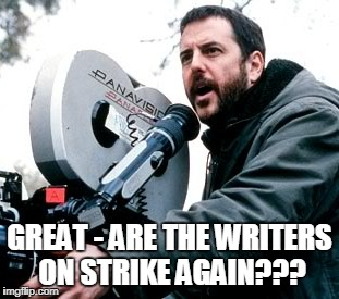 GREAT - ARE THE WRITERS ON STRIKE AGAIN??? | made w/ Imgflip meme maker