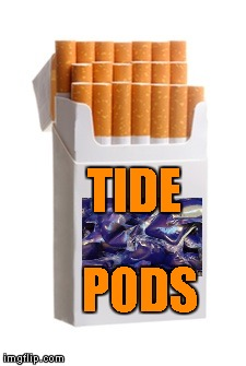 Cigarettes | TIDE PODS | image tagged in memes,cigarettes,tide pods | made w/ Imgflip meme maker