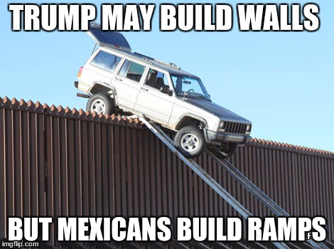 TRUMP MAY BUILD WALLS BUT MEXICANS BUILD RAMPS | image tagged in mexican trumpmemes | made w/ Imgflip meme maker