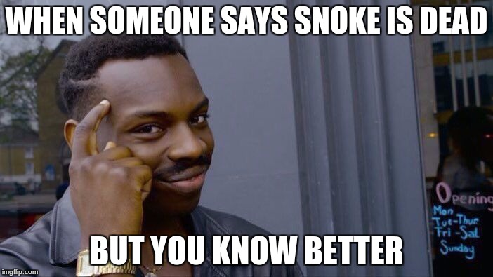 Roll Safe Think About It Meme | WHEN SOMEONE SAYS SNOKE IS DEAD BUT YOU KNOW BETTER | image tagged in memes,roll safe think about it | made w/ Imgflip meme maker