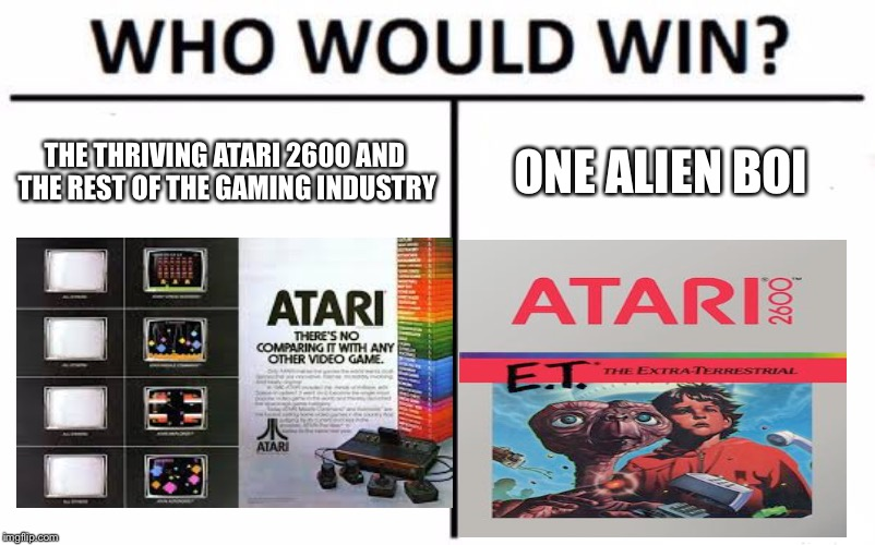 Who Would Win? Meme | THE THRIVING ATARI 2600 AND THE REST OF THE GAMING INDUSTRY ONE ALIEN BOI | image tagged in memes,who would win,aliens,video games,atari | made w/ Imgflip meme maker