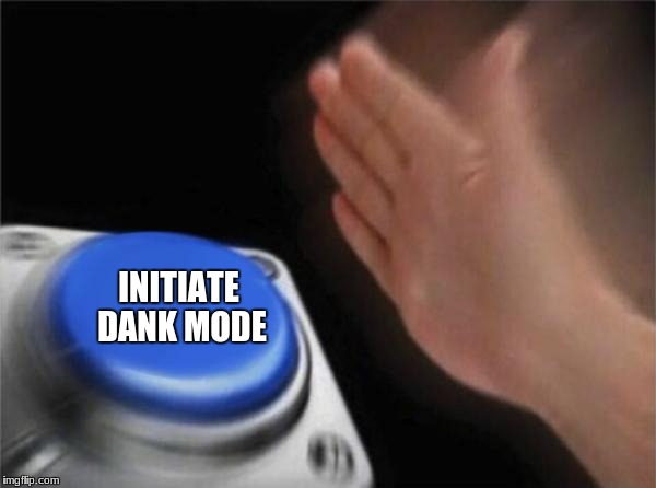 Blank Nut Button Meme | INITIATE DANK MODE | image tagged in memes,blank nut button | made w/ Imgflip meme maker