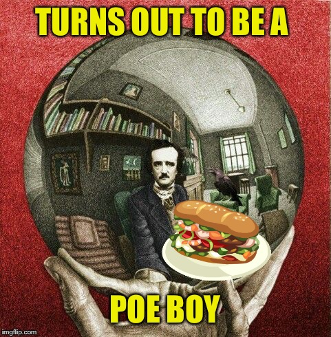 TURNS OUT TO BE A POE BOY | made w/ Imgflip meme maker