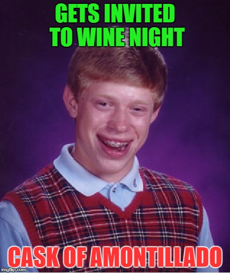 Bad Luck Brian Meme | GETS INVITED TO WINE NIGHT CASK OF AMONTILLADO | image tagged in memes,bad luck brian | made w/ Imgflip meme maker
