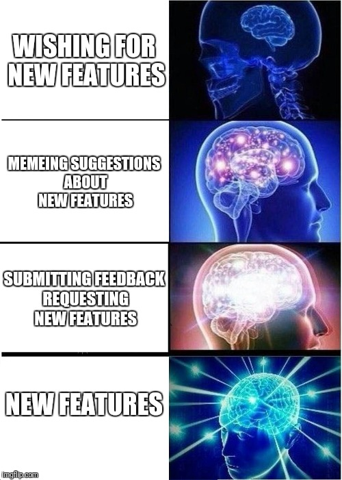 The feature you would like to see on imgflip might be closer than you think | WISHING FOR NEW FEATURES MEMEING SUGGESTIONS ABOUT NEW FEATURES SUBMITTING FEEDBACK REQUESTING NEW FEATURES NEW FEATURES | image tagged in memes,expanding brain,imgflip,mods,feedback,suggestion box | made w/ Imgflip meme maker