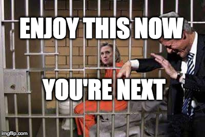Hillary in jail | ENJOY THIS NOW YOU'RE NEXT | image tagged in hillary in jail | made w/ Imgflip meme maker