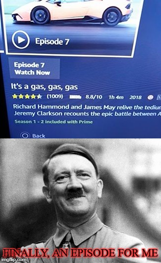 I'm so going to hell |  FINALLY, AN EPISODE FOR ME | image tagged in hell,bad,hitler,gas | made w/ Imgflip meme maker