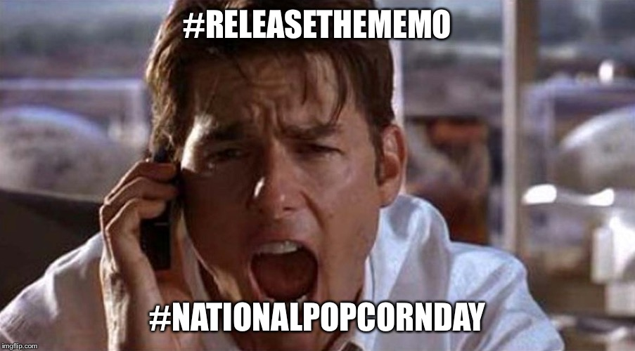 #RELEASETHEMEMO #NATIONALPOPCORNDAY | image tagged in show me the memo | made w/ Imgflip meme maker