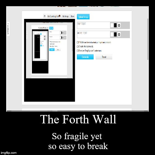 I M   T R I P P E N   B A L L S | The Forth Wall | So fragile yet so easy to break | image tagged in funny,demotivationals | made w/ Imgflip demotivational maker