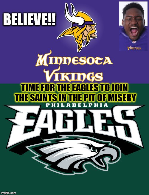 Viking Send the Philadelphia Eagles to the Pit of Misery!  Stefon Diggs Approves! | BELIEVE!! TIME FOR THE EAGLES TO JOIN THE SAINTS IN THE PIT OF MISERY | image tagged in minnesota vikings,philadelphia eagles,pit of misery,nfl memes,memes,skol | made w/ Imgflip meme maker