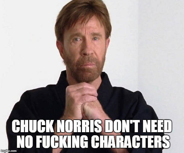 CHUCK NORRIS DON'T NEED NO F**KING CHARACTERS | made w/ Imgflip meme maker