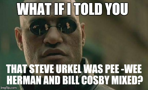Matrix Morpheus Meme | WHAT IF I TOLD YOU THAT STEVE URKEL WAS PEE -WEE HERMAN AND BILL COSBY MIXED? | image tagged in memes,matrix morpheus | made w/ Imgflip meme maker