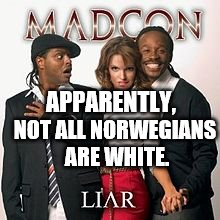 MadCon_Liar_Album_Cover | APPARENTLY, NOT ALL NORWEGIANS ARE WHITE. | image tagged in madcon_liar_album_cover | made w/ Imgflip meme maker