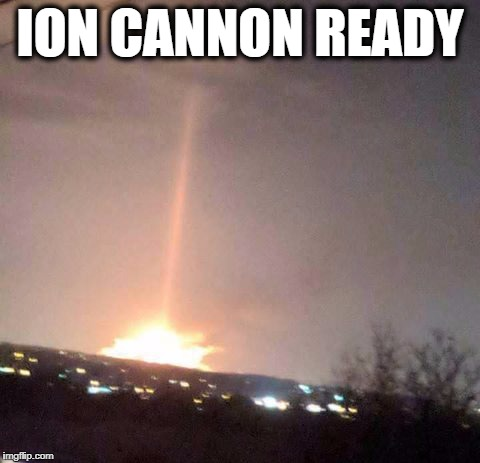 michigan meteor ion cannon | ION CANNON READY | image tagged in michigan,meteor,ion cannon,cc,aliens | made w/ Imgflip meme maker