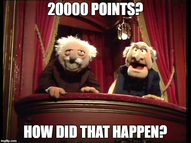 Thanks!!! | 20000 POINTS? HOW DID THAT HAPPEN? | image tagged in muppets,memes,funny,20000,20000 points,points | made w/ Imgflip meme maker