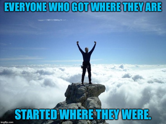 Get going | EVERYONE WHO GOT WHERE THEY ARE STARTED WHERE THEY WERE. | image tagged in successful black man,successful,successful black guy,success kid,success,success failure | made w/ Imgflip meme maker