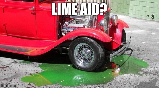 Hot Rod troubles | LIME AID? | image tagged in hot rod troubles | made w/ Imgflip meme maker