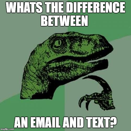 Philosoraptor Meme | WHATS THE DIFFERENCE BETWEEN AN EMAIL AND TEXT? | image tagged in memes,philosoraptor | made w/ Imgflip meme maker