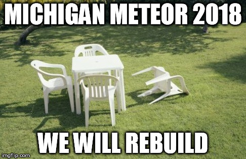 We Will Rebuild |  MICHIGAN METEOR 2018; WE WILL REBUILD | image tagged in memes,we will rebuild | made w/ Imgflip meme maker