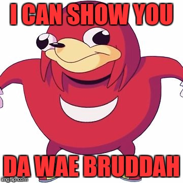 I CAN SHOW YOU DA WAE BRUDDAH | made w/ Imgflip meme maker