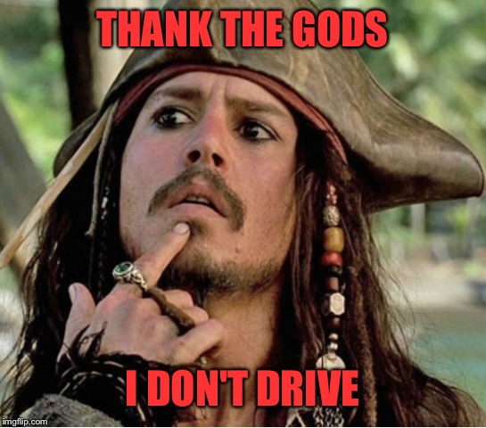 THANK THE GODS I DON'T DRIVE | made w/ Imgflip meme maker