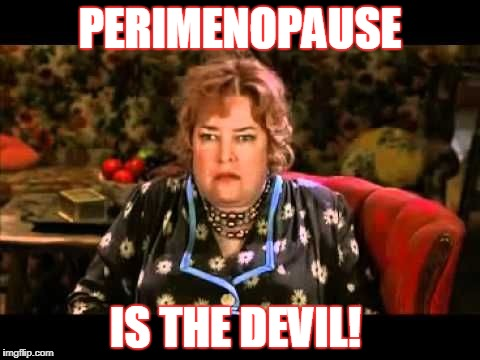 The devil! | PERIMENOPAUSE IS THE DEVIL! | image tagged in waterboy | made w/ Imgflip meme maker