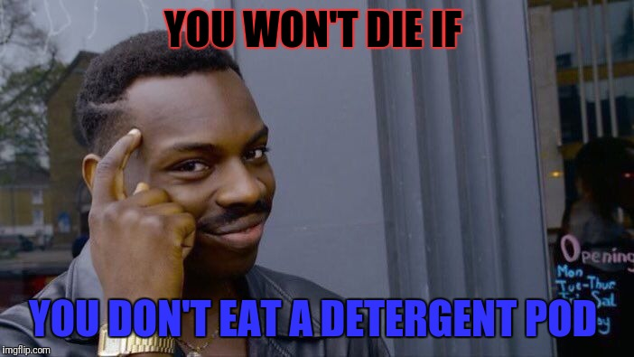 Roll Safe Think About It Meme | YOU WON'T DIE IF YOU DON'T EAT A DETERGENT POD | image tagged in memes,roll safe think about it | made w/ Imgflip meme maker