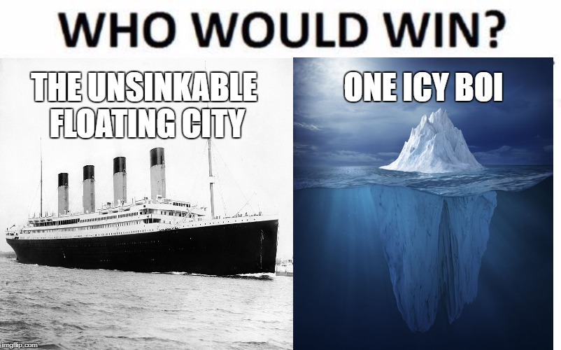 Too Soon? | THE UNSINKABLE FLOATING CITY ONE ICY BOI | image tagged in who would win,memes | made w/ Imgflip meme maker